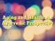Aging and Health: An Ayurvedic Perspective