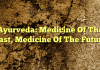 Ayurveda: Medicine Of The Past, Medicine Of The Future