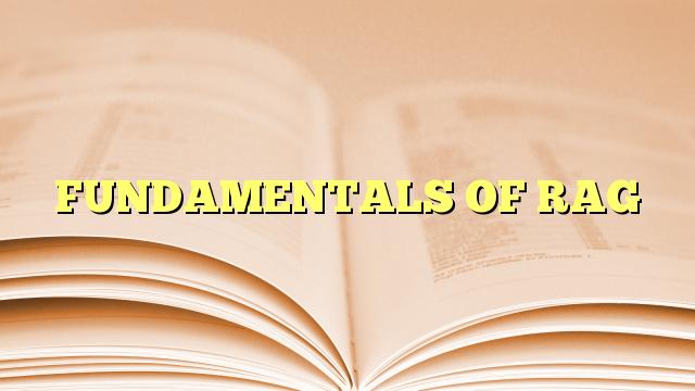 FUNDAMENTALS OF RAG