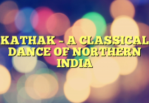 KATHAK – A CLASSICAL DANCE OF NORTHERN INDIA
