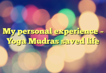 My personal experience – Yoga Mudras saved life